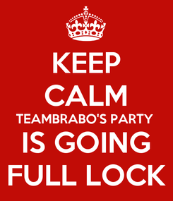 Poster: KEEP CALM TEAMBRABO'S PARTY IS GOING FULL LOCK