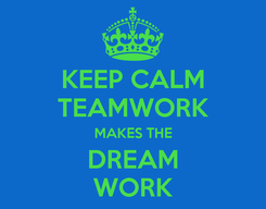 Poster: KEEP CALM TEAMWORK MAKES THE DREAM WORK