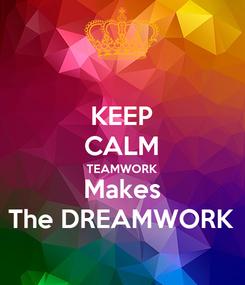 Poster: KEEP CALM TEAMWORK Makes The DREAMWORK