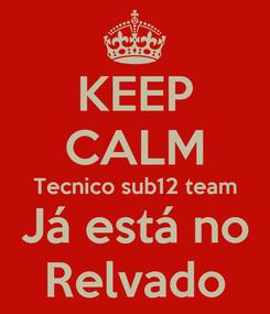 Poster: KEEP CALM Tecnico sub12 team Já está no Relvado