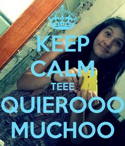 Poster: KEEP CALM TEEE QUIEROOO MUCHOO