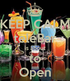 Poster: KEEP CALM teleBar is about to Open