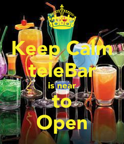 Poster: Keep Calm teleBar is near to Open