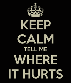 Poster: KEEP CALM TELL ME WHERE IT HURTS
