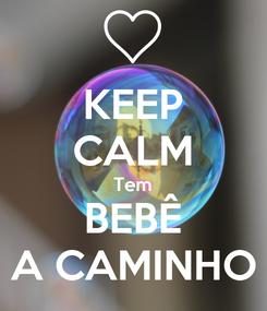 Poster: KEEP CALM Tem BEBÊ A CAMINHO