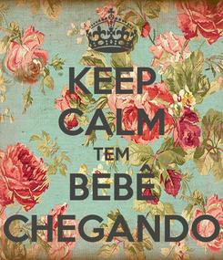 Poster: KEEP CALM TEM BEBÊ CHEGANDO
