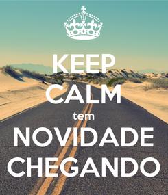 Poster: KEEP CALM tem NOVIDADE CHEGANDO