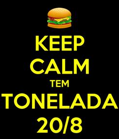 Poster: KEEP CALM TEM TONELADA 20/8