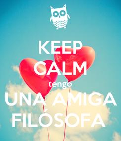 Poster: KEEP CALM tengo UNA AMIGA FILÓSOFA