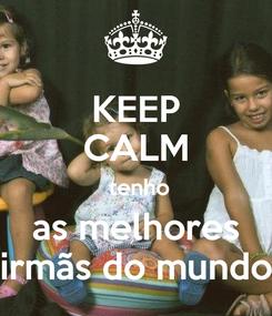 Poster: KEEP CALM  tenho as melhores irmãs do mundo