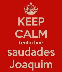 Poster: KEEP CALM tenho bué saudades Joaquim