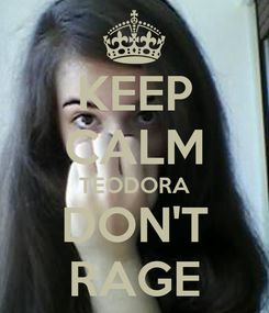 Poster: KEEP CALM TEODORA DON'T RAGE