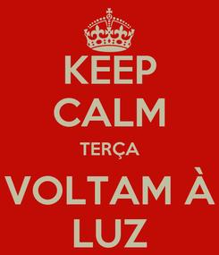 Poster: KEEP CALM TERÇA VOLTAM À LUZ