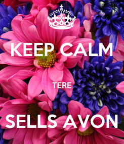 Poster: KEEP CALM  TERE  SELLS AVON