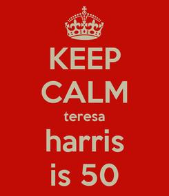Poster: KEEP CALM teresa harris is 50