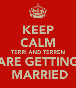 Poster: KEEP CALM TERRI AND TERREN ARE GETTING  MARRIED