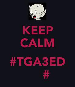 Poster: KEEP CALM أمّا #TGA3ED تڤاعد#