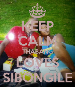 Poster: KEEP CALM THABANG LOVES SIBONGILE