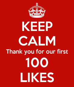 Poster: KEEP CALM Thank you for our first 100 LIKES