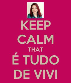 Poster: KEEP CALM THAT É TUDO DE VIVI