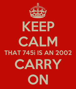 Poster: KEEP CALM THAT 745i IS AN 2002 CARRY ON