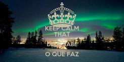 Poster: KEEP CALM THAT DEUS SABE O QUE FAZ