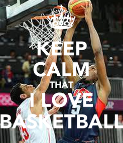 Poster: KEEP CALM THAT I LOVE BASKETBALL