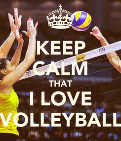 Poster: KEEP CALM THAT I LOVE VOLLEYBALL