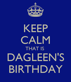 Poster: KEEP CALM THAT IS  DAGLEEN'S BIRTHDAY