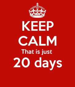 Poster: KEEP CALM That is just  20 days