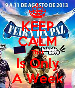 Poster: KEEP CALM That Is Only A Week