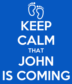 Poster: KEEP CALM THAT JOHN IS COMING
