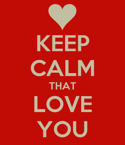 Poster: KEEP CALM THAT LOVE YOU