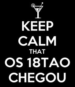 Poster: KEEP CALM THAT OS 18TAO CHEGOU