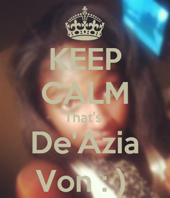 Poster: KEEP CALM That's  De'Azia Von : )
