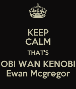 Poster: KEEP CALM THAT'S OBI WAN KENOBI Ewan Mcgregor