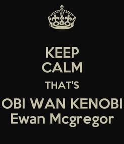 Poster: KEEP CALM THAT'S OBI WAN KENOBI Ewan Mcgregor