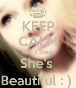 Poster: KEEP CALM That's Steph She's  Beautiful : )