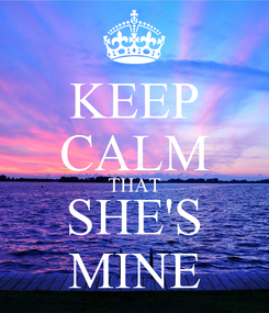 Poster: KEEP CALM THAT SHE'S MINE