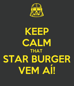 Poster: KEEP CALM THAT  STAR BURGER VEM AÍ!