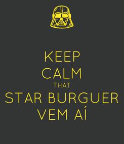 Poster: KEEP CALM THAT STAR BURGUER VEM AÍ
