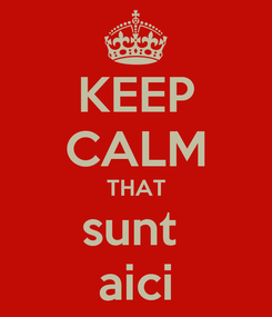 Poster: KEEP CALM THAT sunt  aici