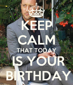 Poster: KEEP CALM THAT TODAY  IS YOUR  BIRTHDAY