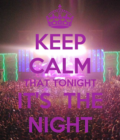 Poster: KEEP CALM THAT TONIGHT IT'S  THE NIGHT