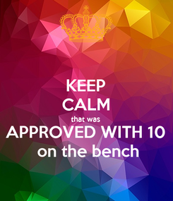 Poster: KEEP CALM that was  APPROVED WITH 10  on the bench