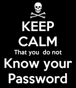 Poster: KEEP CALM That you  do not Know your Password