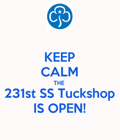 Poster: KEEP CALM THE  231st SS Tuckshop IS OPEN!