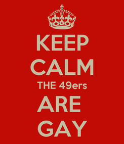 Poster: KEEP CALM THE 49ers ARE  GAY