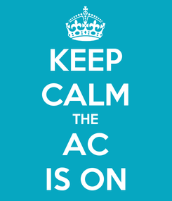 Poster: KEEP CALM THE AC IS ON
