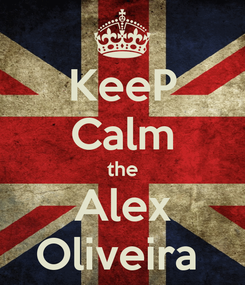 Poster: KeeP Calm the Alex Oliveira
